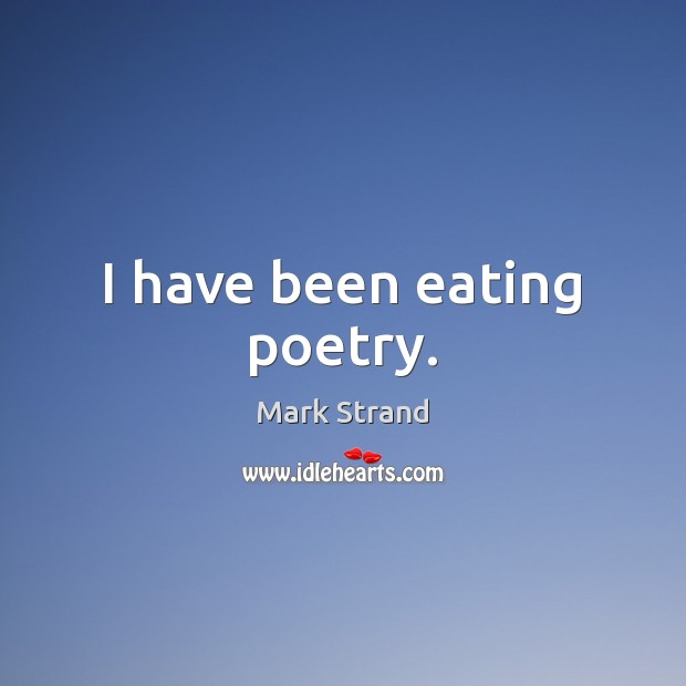 I have been eating poetry. Image