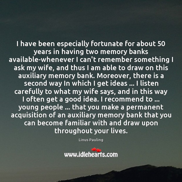 Image, I have been especially fortunate for about 50 years in having two memory