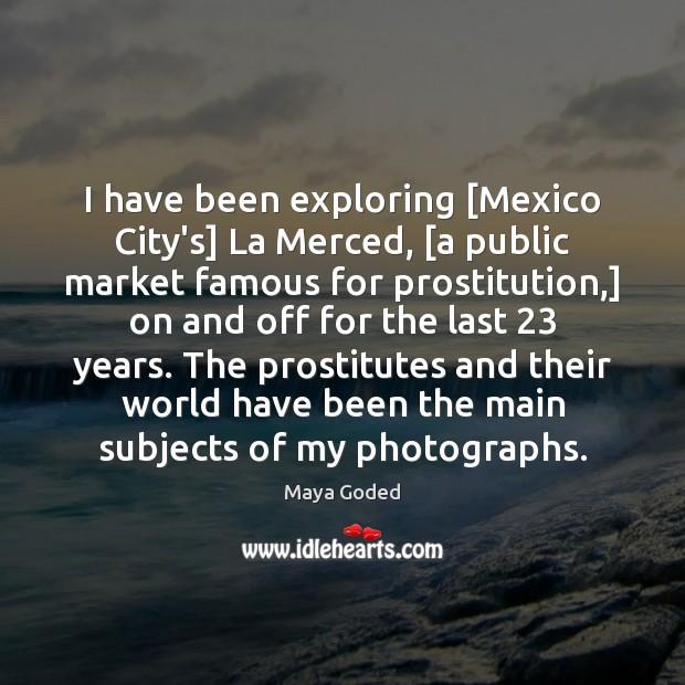 Image, I have been exploring [Mexico City's] La Merced, [a public market famous