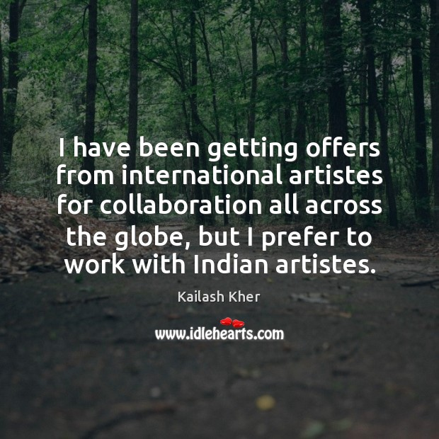 I have been getting offers from international artistes for collaboration all across Image