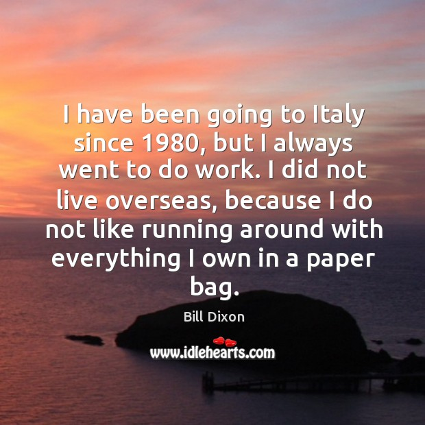 Image, I have been going to italy since 1980, but I always went to do work.