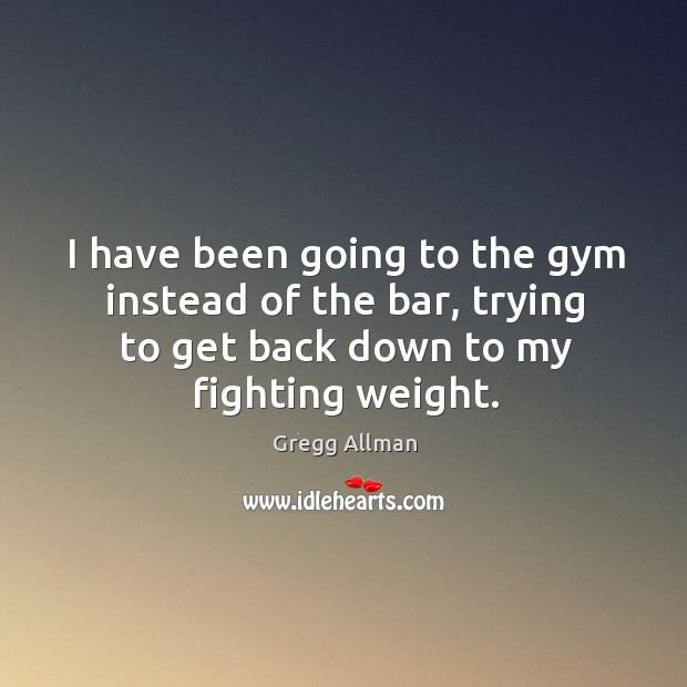 I have been going to the gym instead of the bar, trying to get back down to my fighting weight. Image