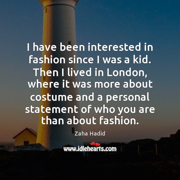 I have been interested in fashion since I was a kid. Then Zaha Hadid Picture Quote