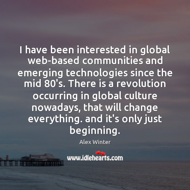 Image, I have been interested in global web-based communities and emerging technologies since