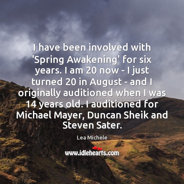 I have been involved with 'Spring Awakening' for six years. I am 20 Lea Michele Picture Quote
