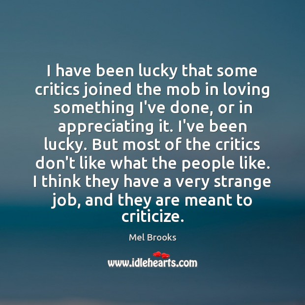 I have been lucky that some critics joined the mob in loving Criticize Quotes Image