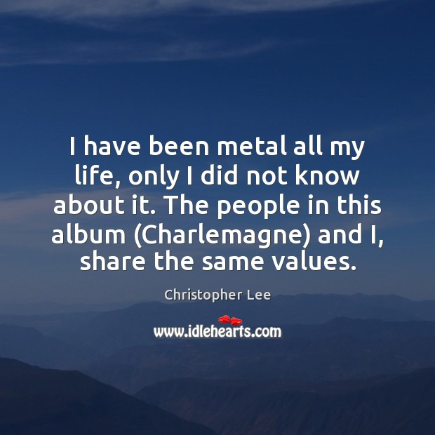 I have been metal all my life, only I did not know Image