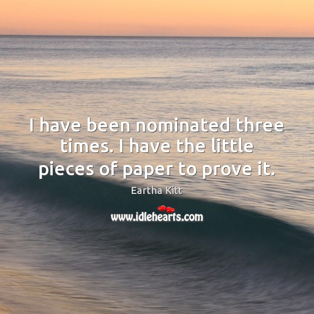 I have been nominated three times. I have the little pieces of paper to prove it. Image