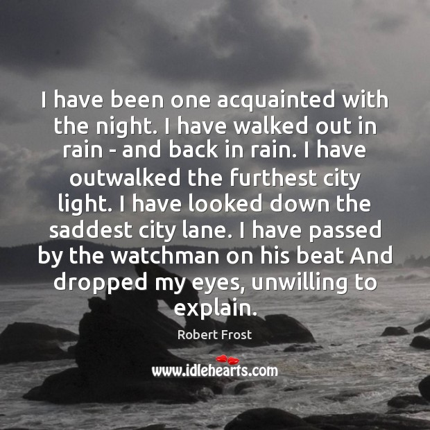 I have been one acquainted with the night. I have walked out Robert Frost Picture Quote