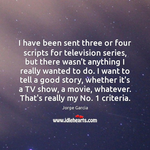 I have been sent three or four scripts for television series, but Image