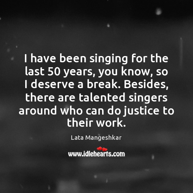 I have been singing for the last 50 years, you know, so I Image