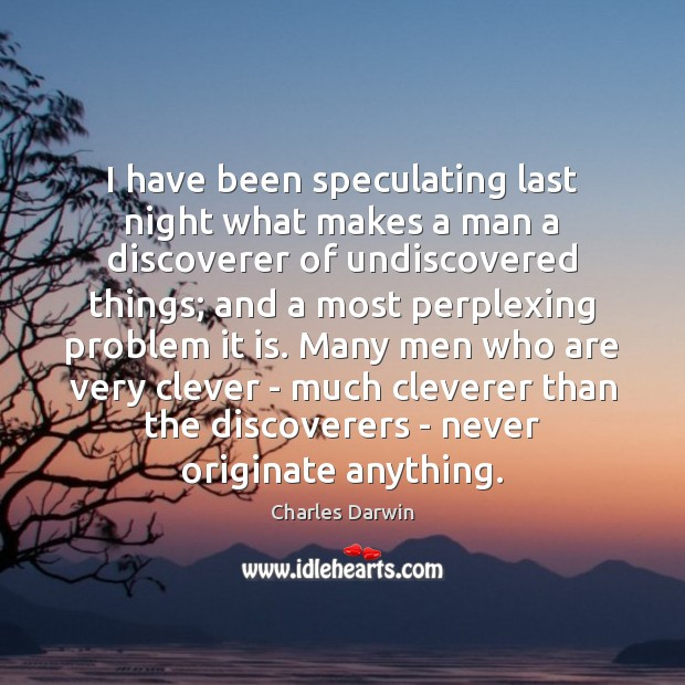 Image, I have been speculating last night what makes a man a discoverer