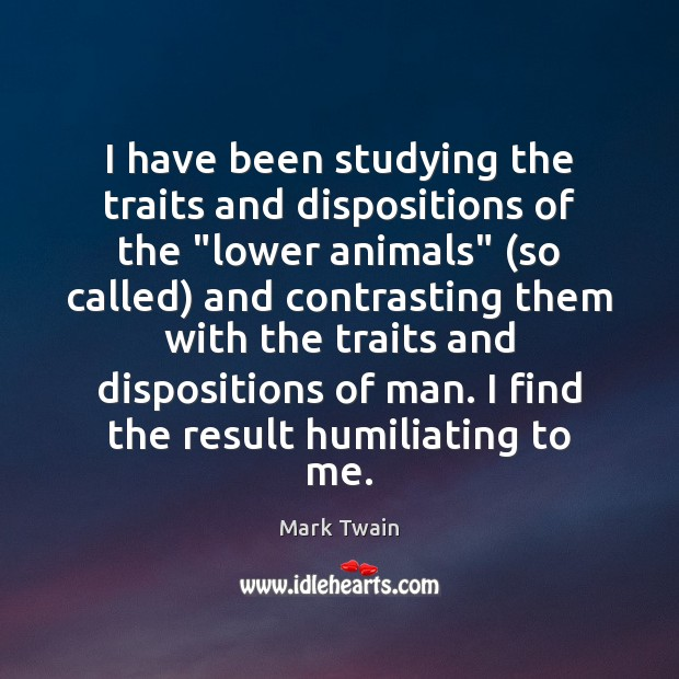 """I have been studying the traits and dispositions of the """"lower animals"""" ( Image"""