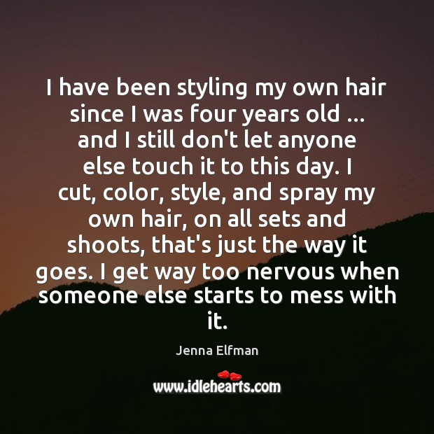 I have been styling my own hair since I was four years Jenna Elfman Picture Quote