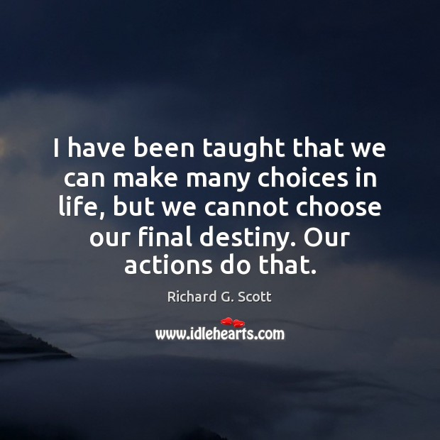 I have been taught that we can make many choices in life, Richard G. Scott Picture Quote