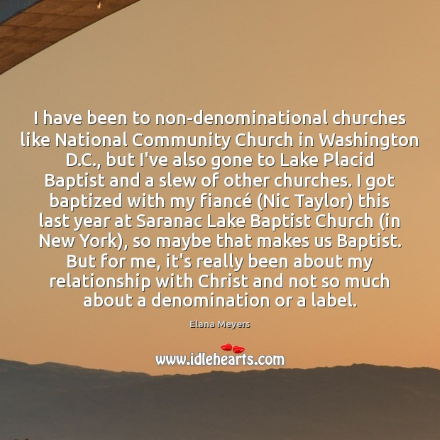 Image, I have been to non-denominational churches like National Community Church in Washington