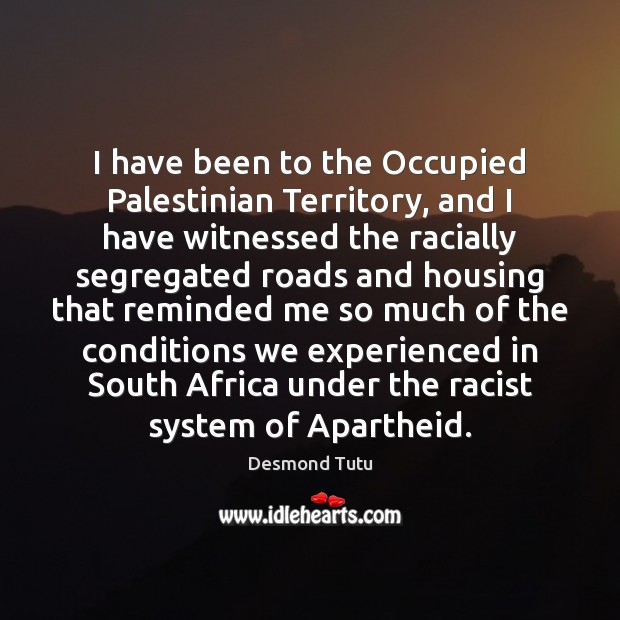 I have been to the Occupied Palestinian Territory, and I have witnessed Image