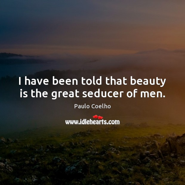 I have been told that beauty is the great seducer of men. Paulo Coelho Picture Quote