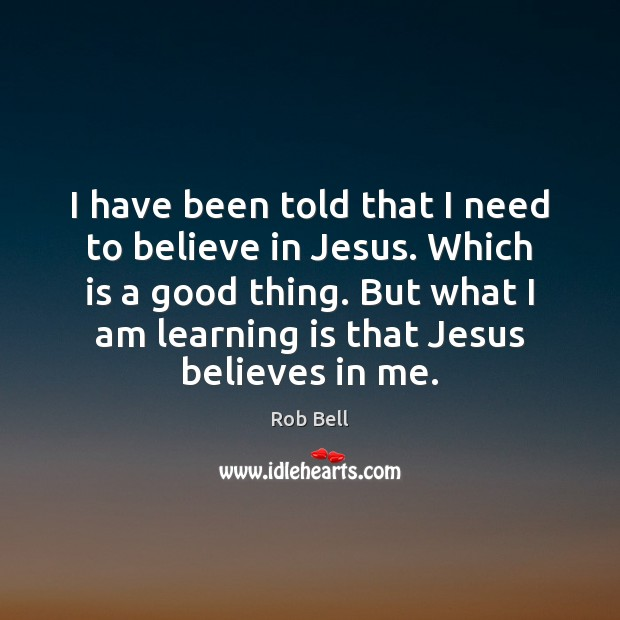 Image, I have been told that I need to believe in Jesus. Which