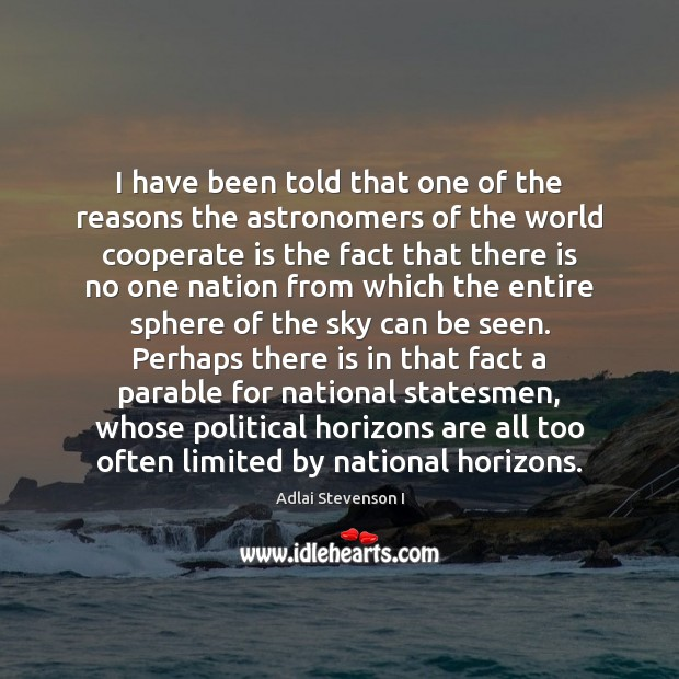 I have been told that one of the reasons the astronomers of Cooperate Quotes Image