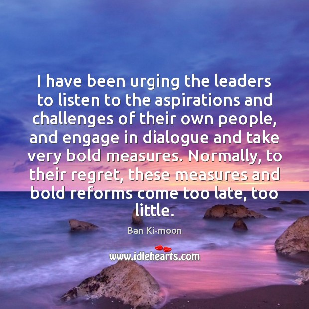I have been urging the leaders to listen to the aspirations and Image