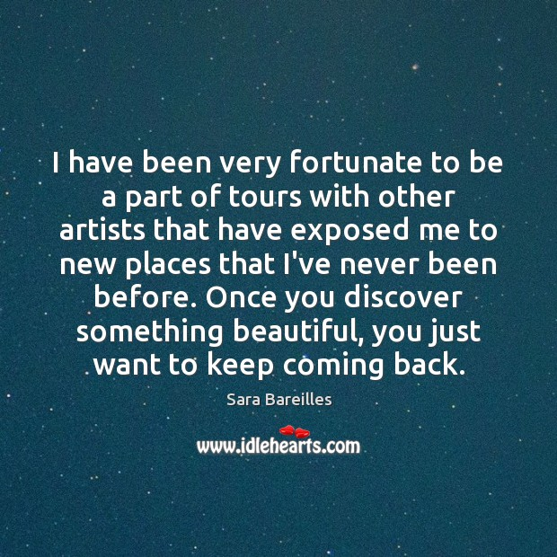 I have been very fortunate to be a part of tours with Sara Bareilles Picture Quote