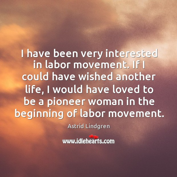 I have been very interested in labor movement. Image