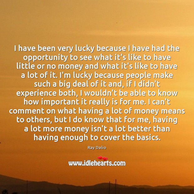 I have been very lucky because I have had the opportunity to Ray Dalio Picture Quote