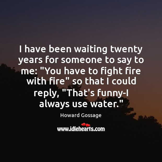"""I have been waiting twenty years for someone to say to me: """" Image"""