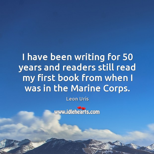 I have been writing for 50 years and readers still read my first book from when I was in the marine corps. Image