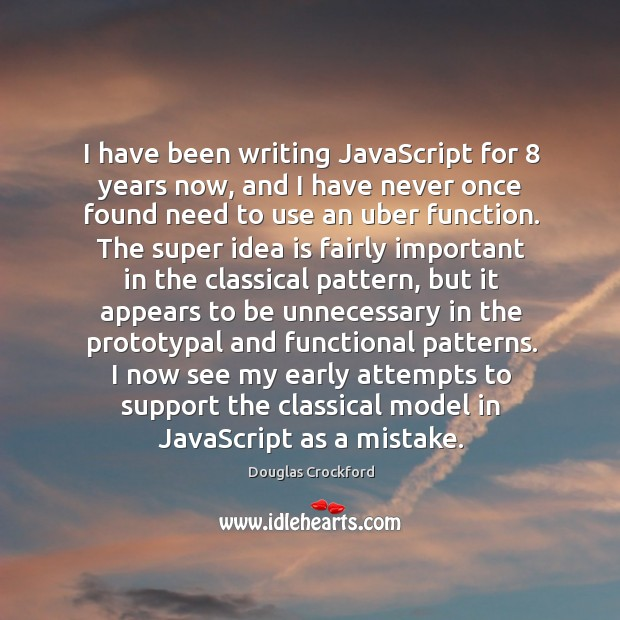 I have been writing JavaScript for 8 years now, and I have never Douglas Crockford Picture Quote
