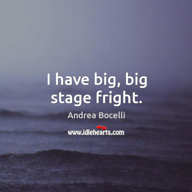 I have big, big stage fright. Image