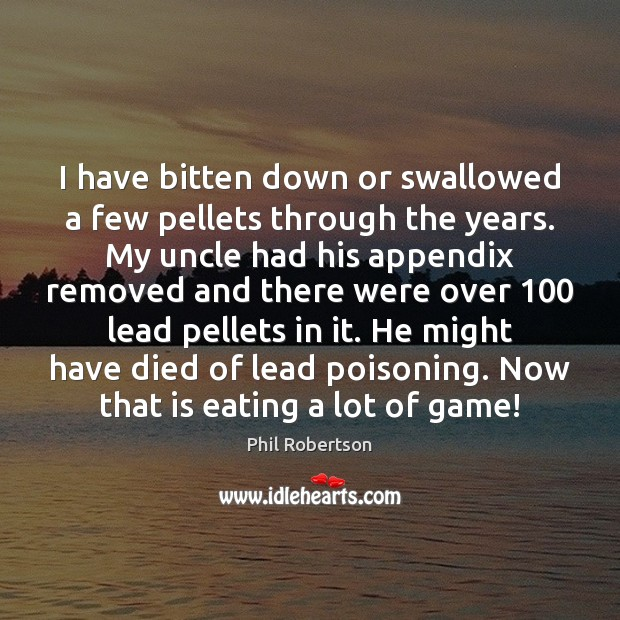 Image, I have bitten down or swallowed a few pellets through the years.