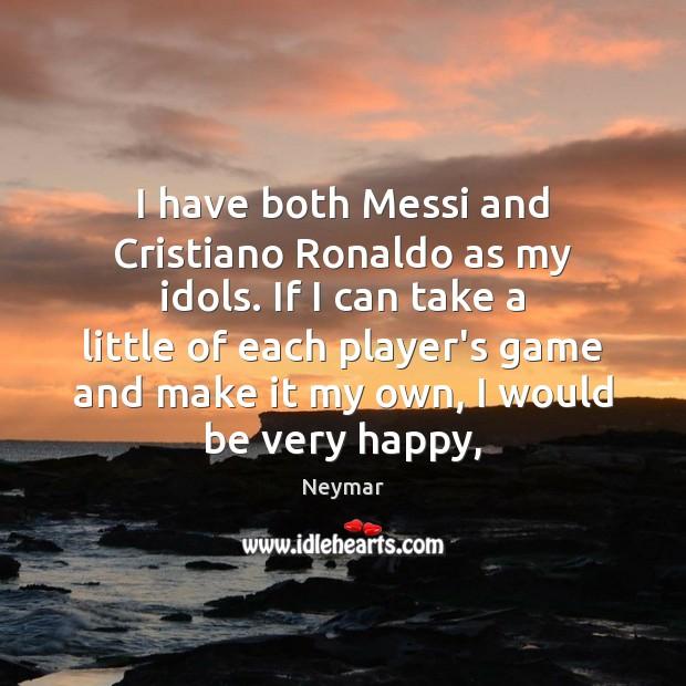 I have both Messi and Cristiano Ronaldo as my idols. If I Image