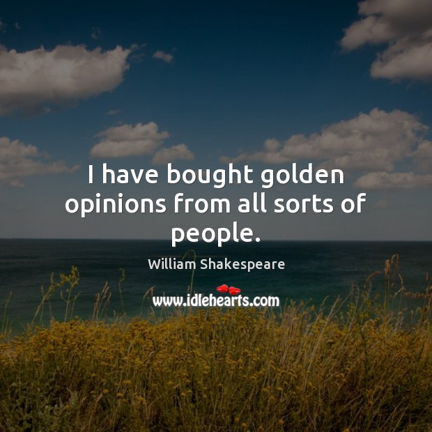 I have bought golden opinions from all sorts of people. Image