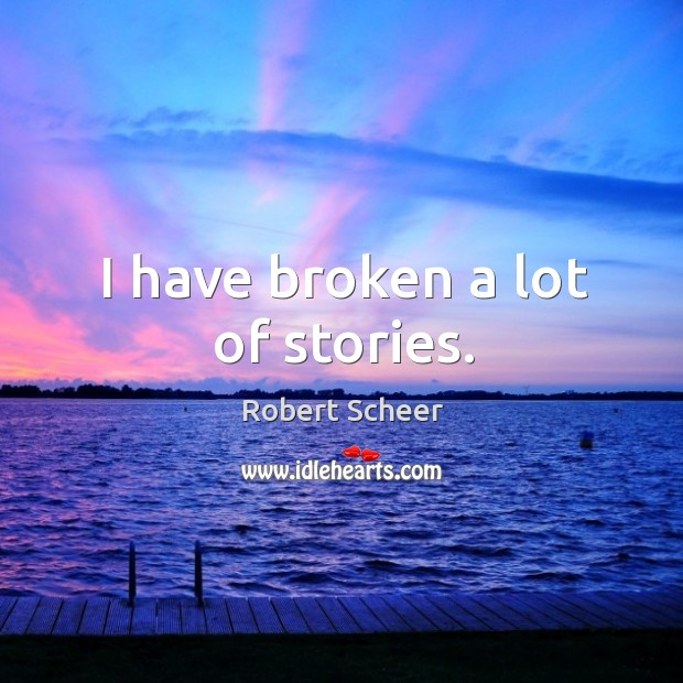 I have broken a lot of stories. Image
