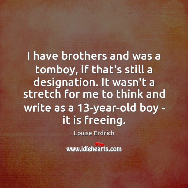Image, I have brothers and was a tomboy, if that's still a designation.