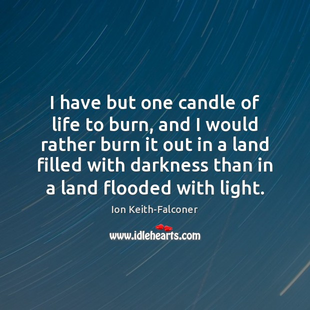 I have but one candle of life to burn, and I would Image