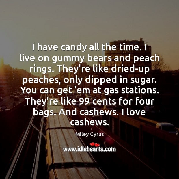 I have candy all the time. I live on gummy bears and Image