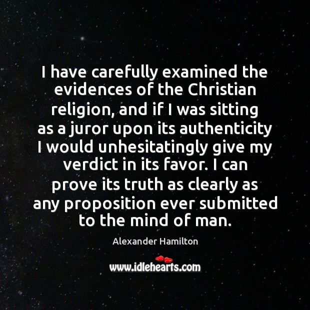 I have carefully examined the evidences of the Christian religion, and if Image