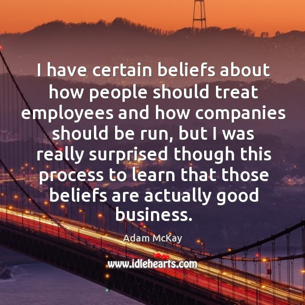Image, I have certain beliefs about how people should treat employees and how