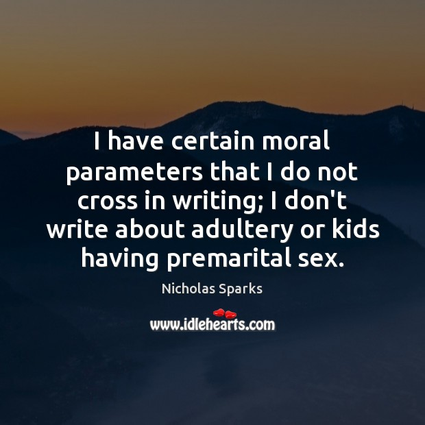 I have certain moral parameters that I do not cross in writing; Image