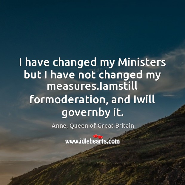 Image, I have changed my Ministers but I have not changed my measures.