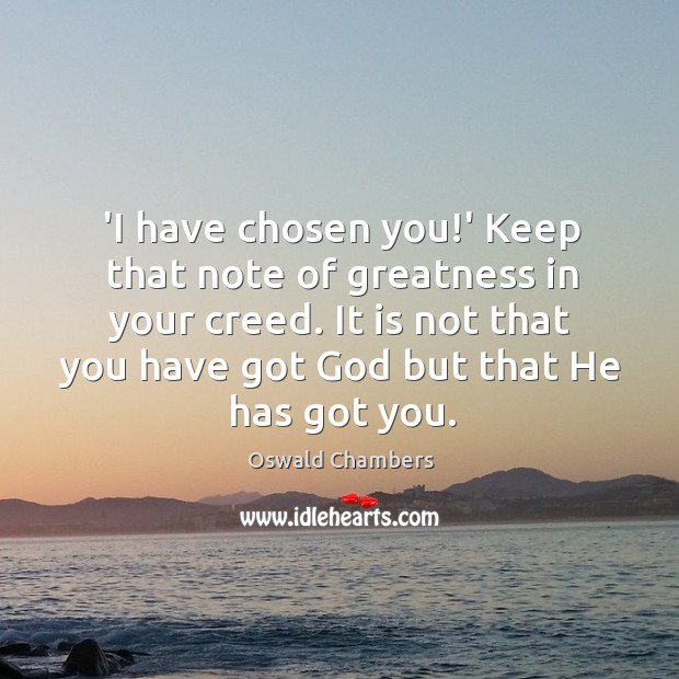 Image, 'I have chosen you!' Keep that note of greatness in your