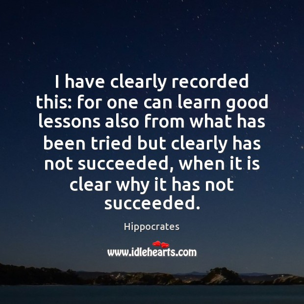 I have clearly recorded this: for one can learn good lessons also Hippocrates Picture Quote