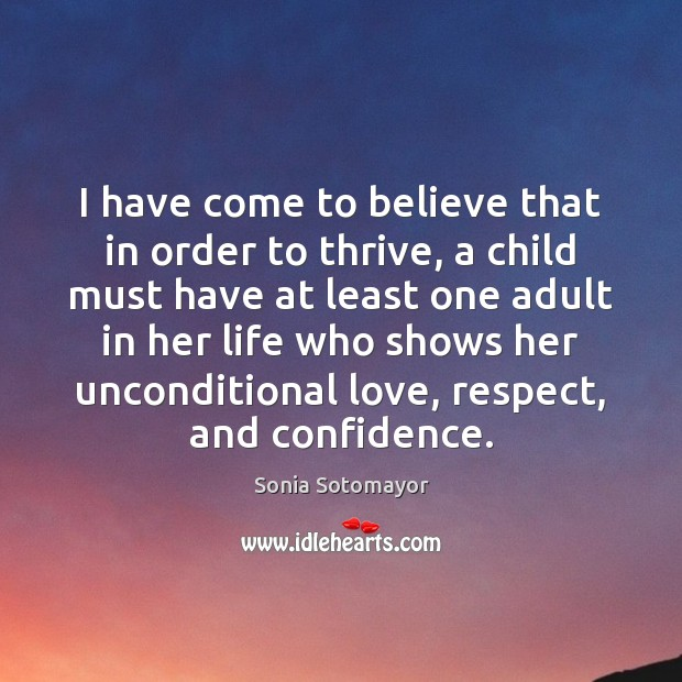 I have come to believe that in order to thrive, a child Unconditional Love Quotes Image