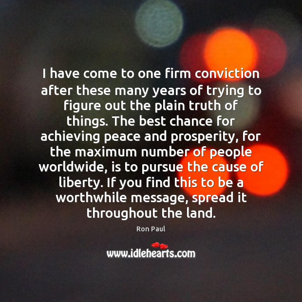 I have come to one firm conviction after these many years of Ron Paul Picture Quote