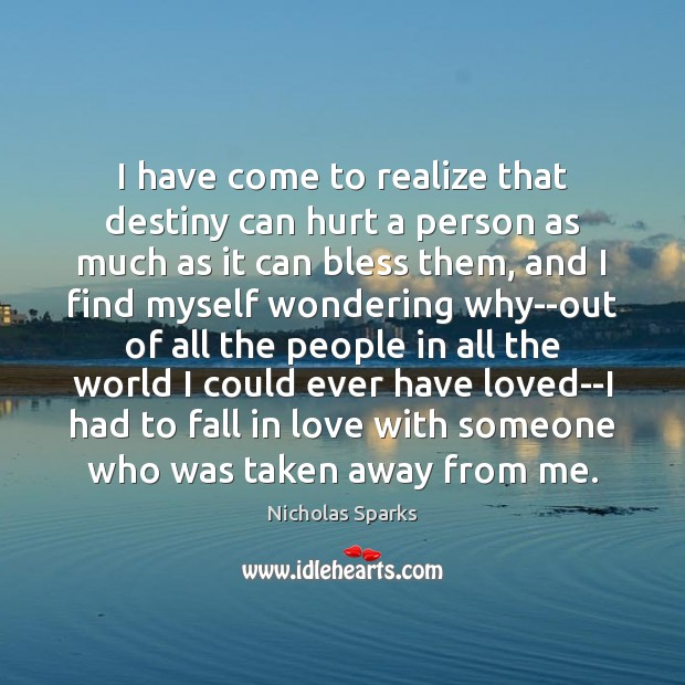 I have come to realize that destiny can hurt a person as Image