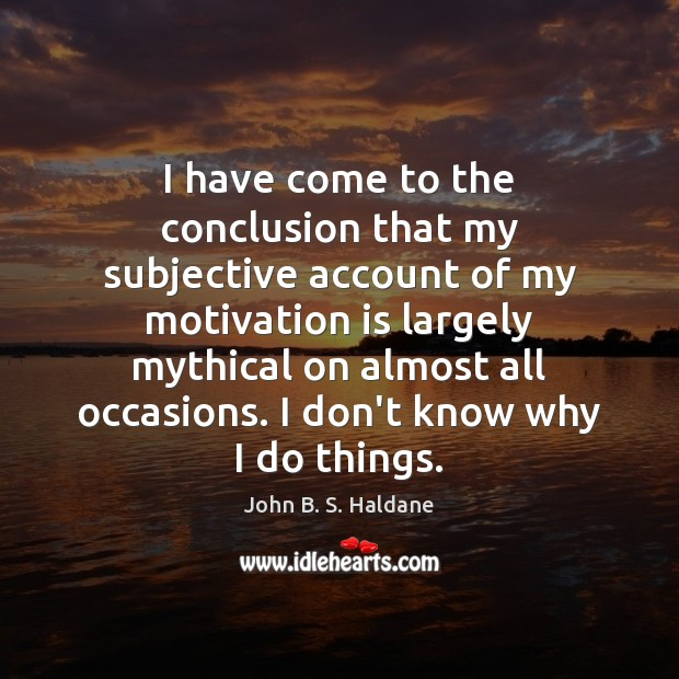 I have come to the conclusion that my subjective account of my John B. S. Haldane Picture Quote