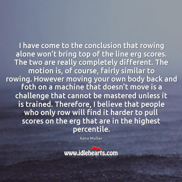 I have come to the conclusion that rowing alone won't bring top Image